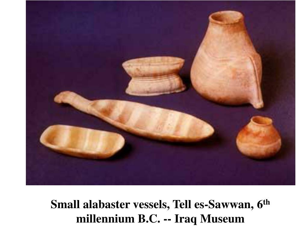 Small alabaster vessels, Tell es-Sawwan, 6