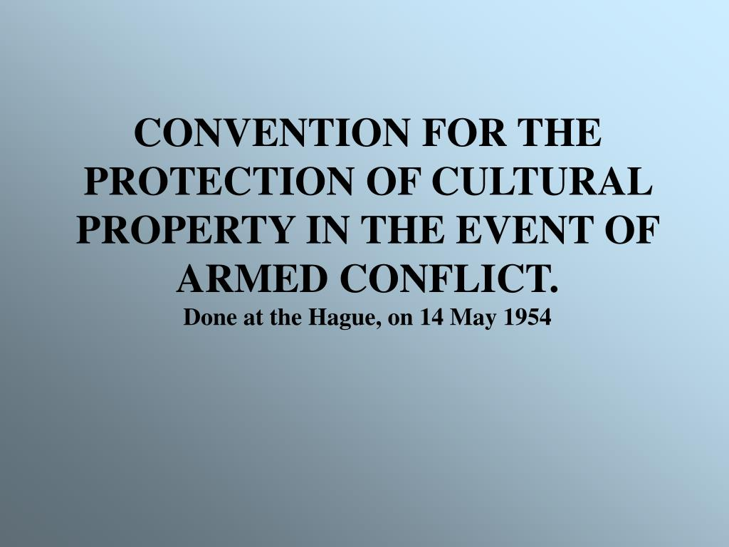 CONVENTION FOR THE PROTECTION OF CULTURAL PROPERTY IN THE EVENT OF ARMED CONFLICT.