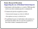 future research directions supporting the use of residual natural speech