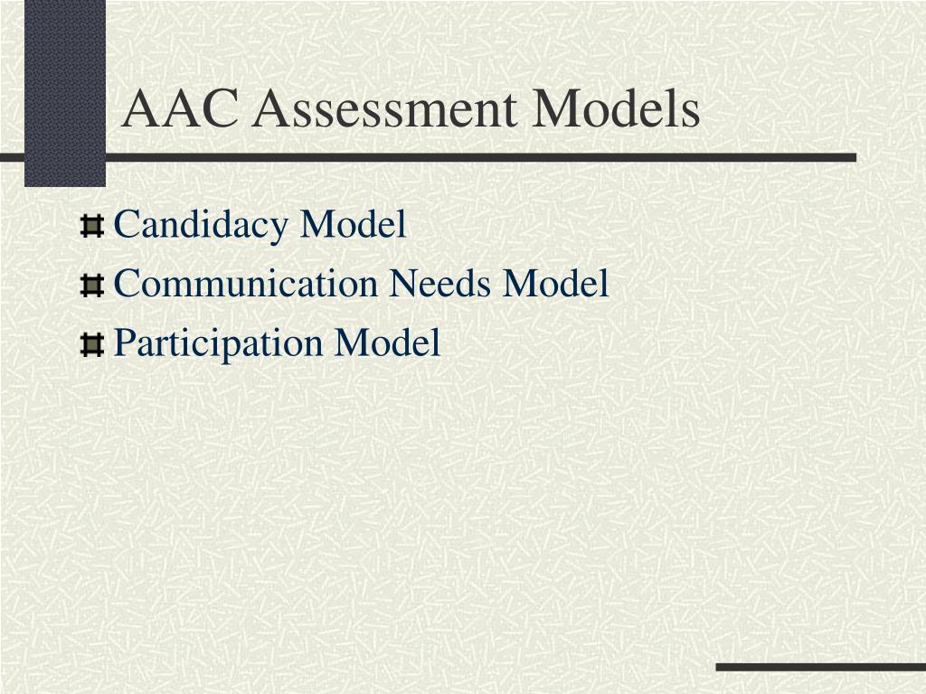 AAC Assessment Models