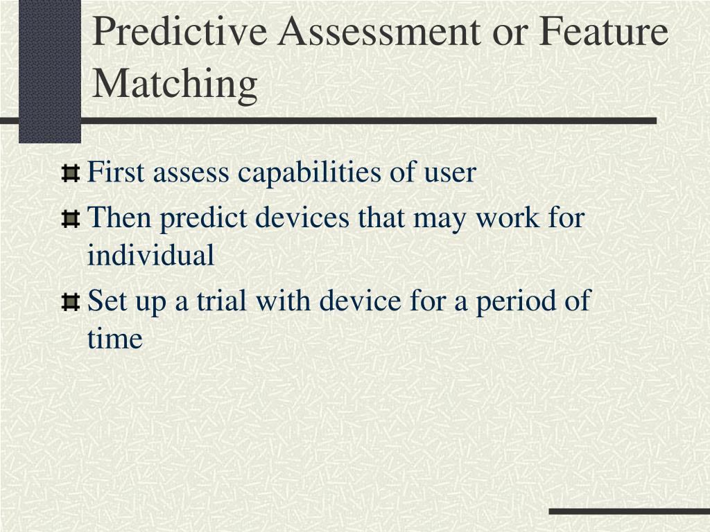 Predictive Assessment or Feature Matching