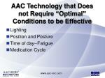 aac technology that does not require optimal conditions to be effective