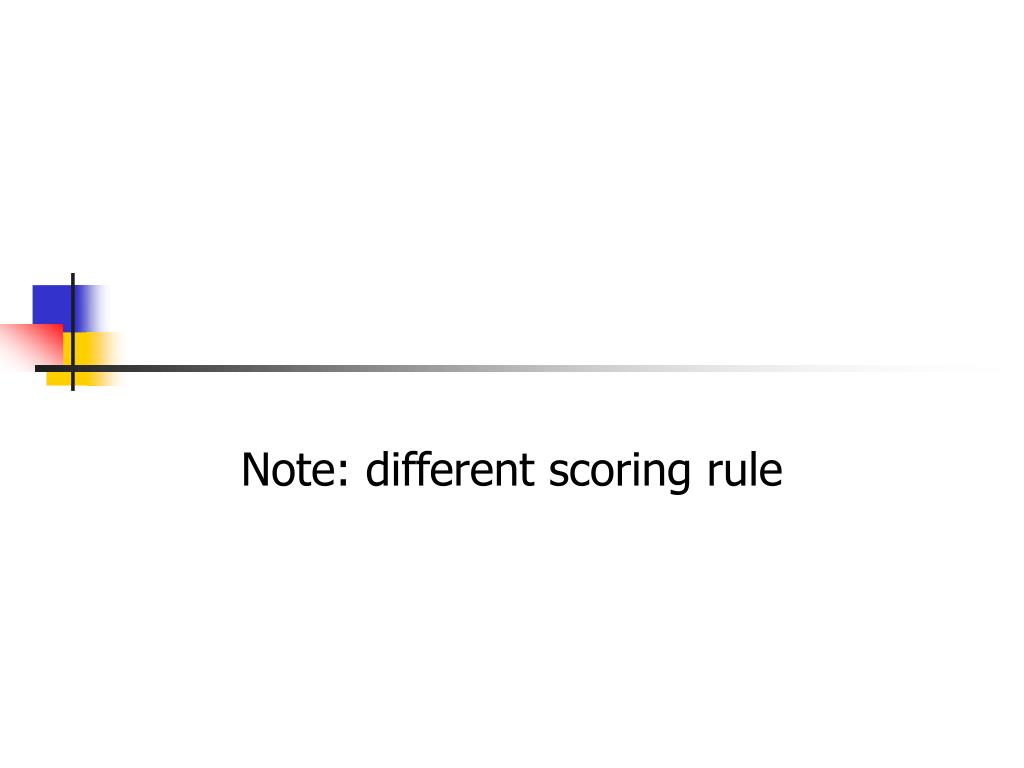 Note: different scoring rule