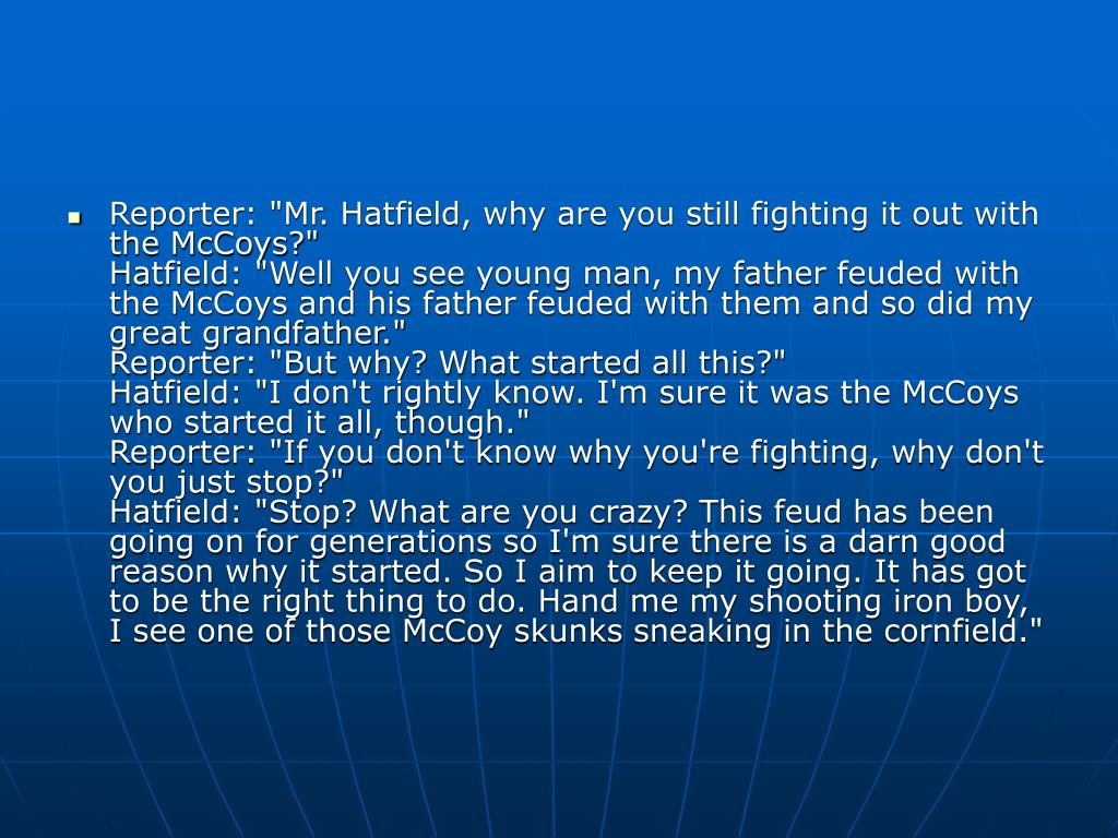 """Reporter: """"Mr. Hatfield, why are you still fighting it out with the McCoys?"""""""