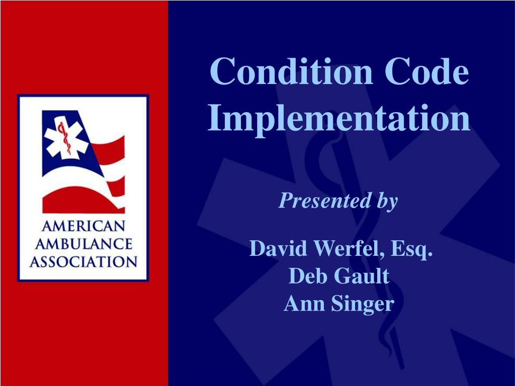 condition code implementation presented by david werfel esq deb gault ann singer l.