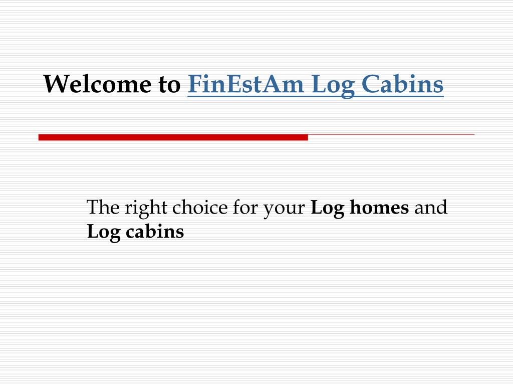 welcome to finestam log cabins l.