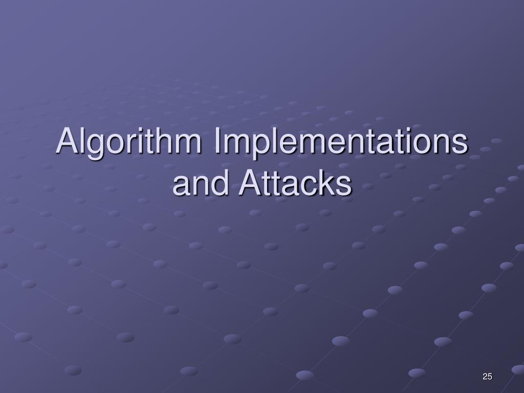 Algorithm Implementations and Attacks