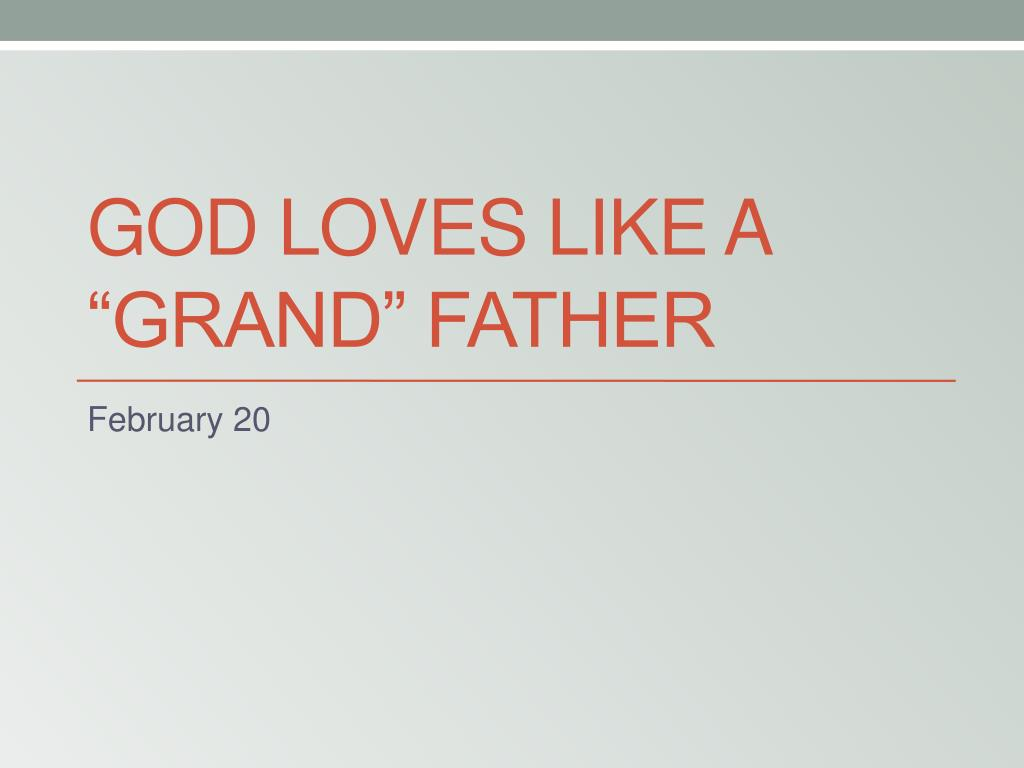god loves like a grand father l.