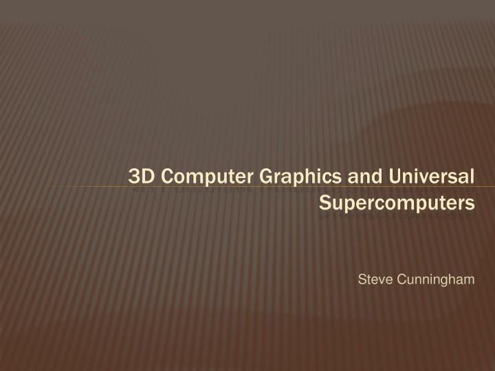 3d computer graphics and universal supercomputers n.