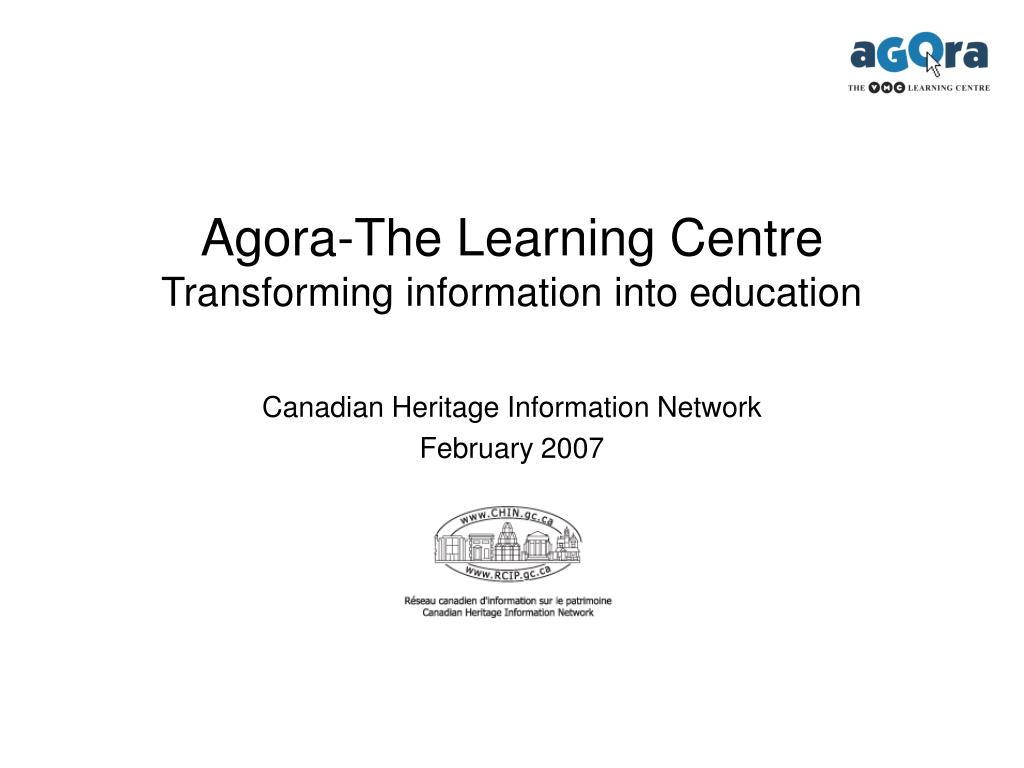 agora the learning centre transforming information into education l.