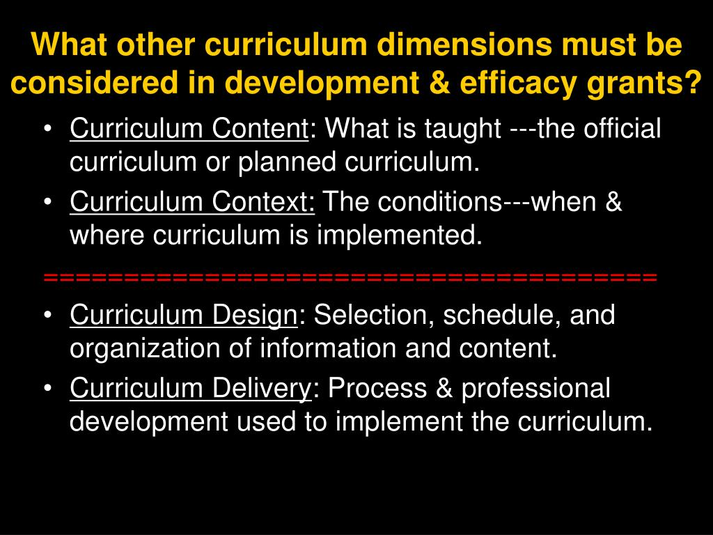 What other curriculum dimensions must be considered in development & efficacy grants?