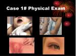 case 1 physical exam9
