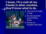 i know i ll e mail all my friends in other counties they ll know what to do