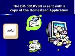 the dr 501rvsh is sent with a copy of the homestead application