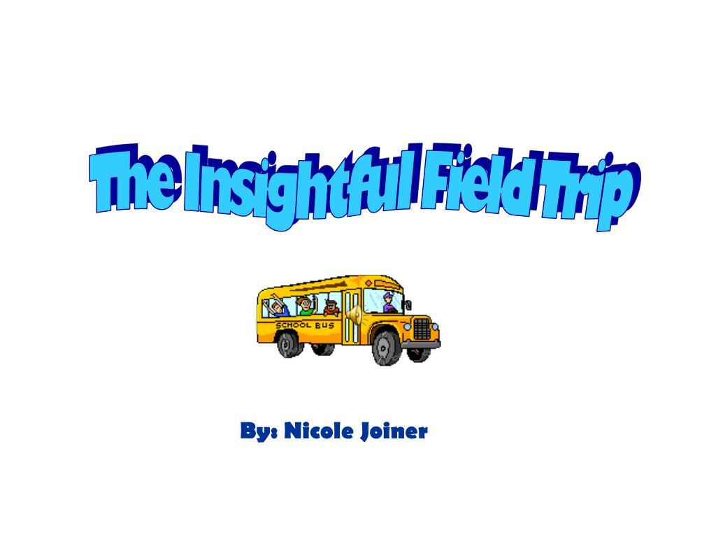 The Insightful Field Trip