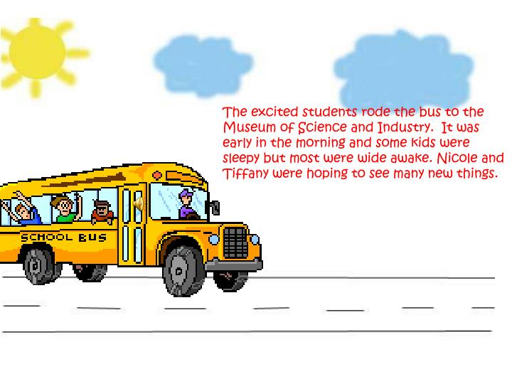 The excited students rode the bus to the Museum of Science and Industry.  It was early in the mornin...