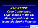 ieme ferne case conference legal issues in the ed management of acute ischemic stroke patients