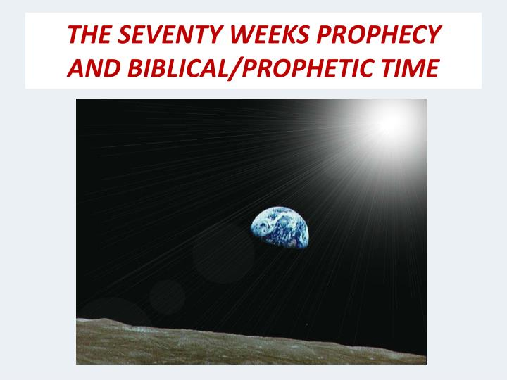 The seventy weeks prophecy and biblical prophetic time