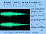 example pink noise bursts with identical ilds