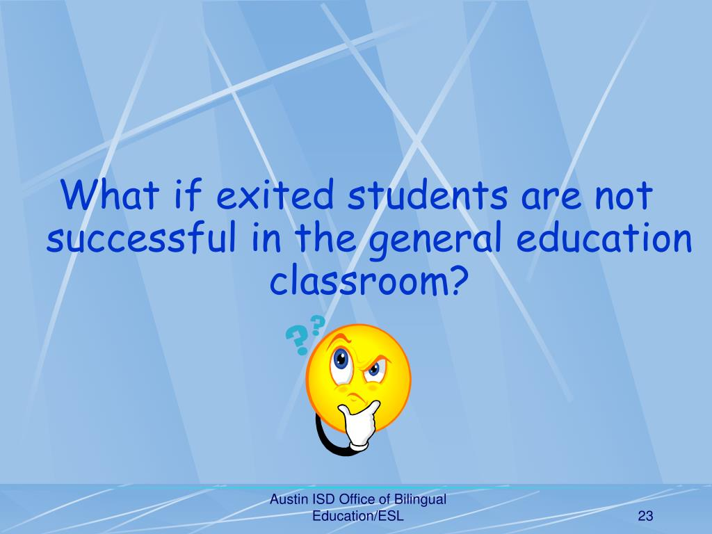What if exited students are not successful in the general education classroom?