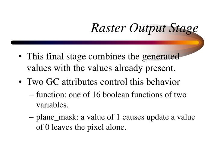 Raster Output Stage