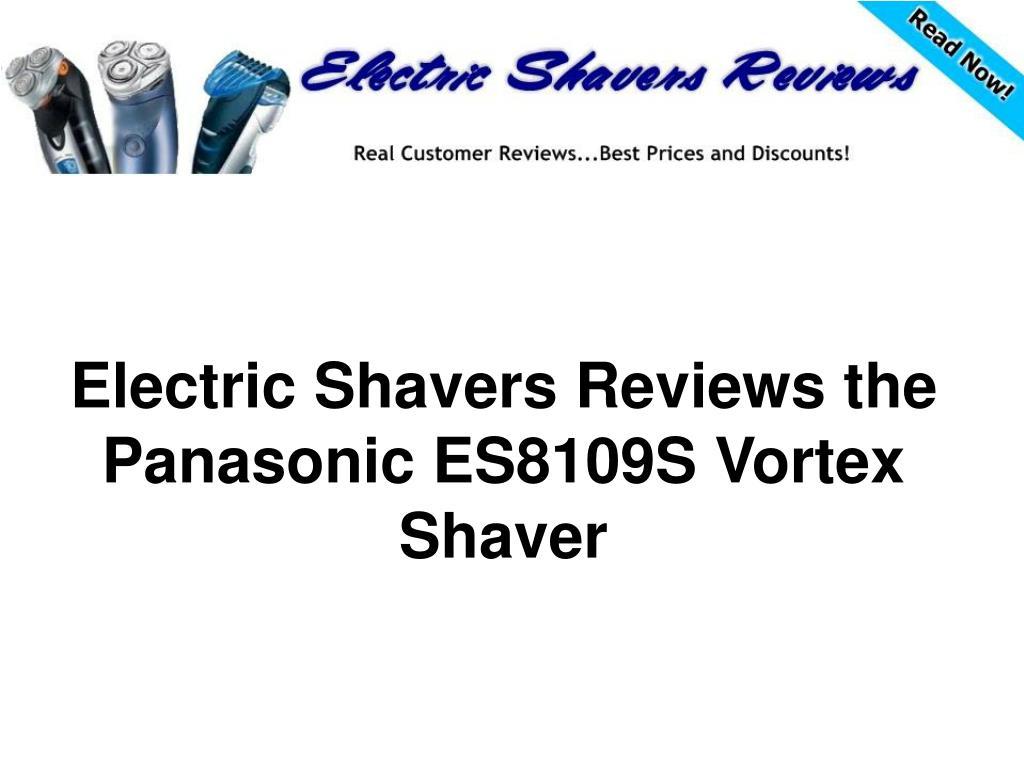 electric shavers reviews the panasonic es8109s vortex shaver l.