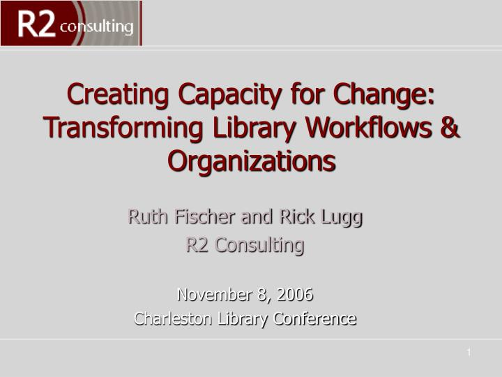 Creating capacity for change transforming library workflows organizations