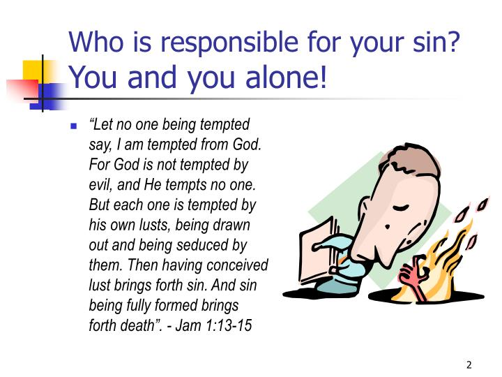 Who is responsible for your sin you and you alone