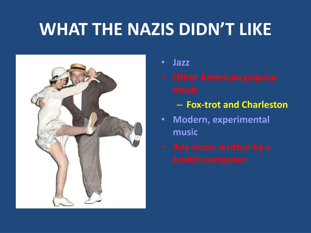 WHAT THE NAZIS DIDN'T LIKE
