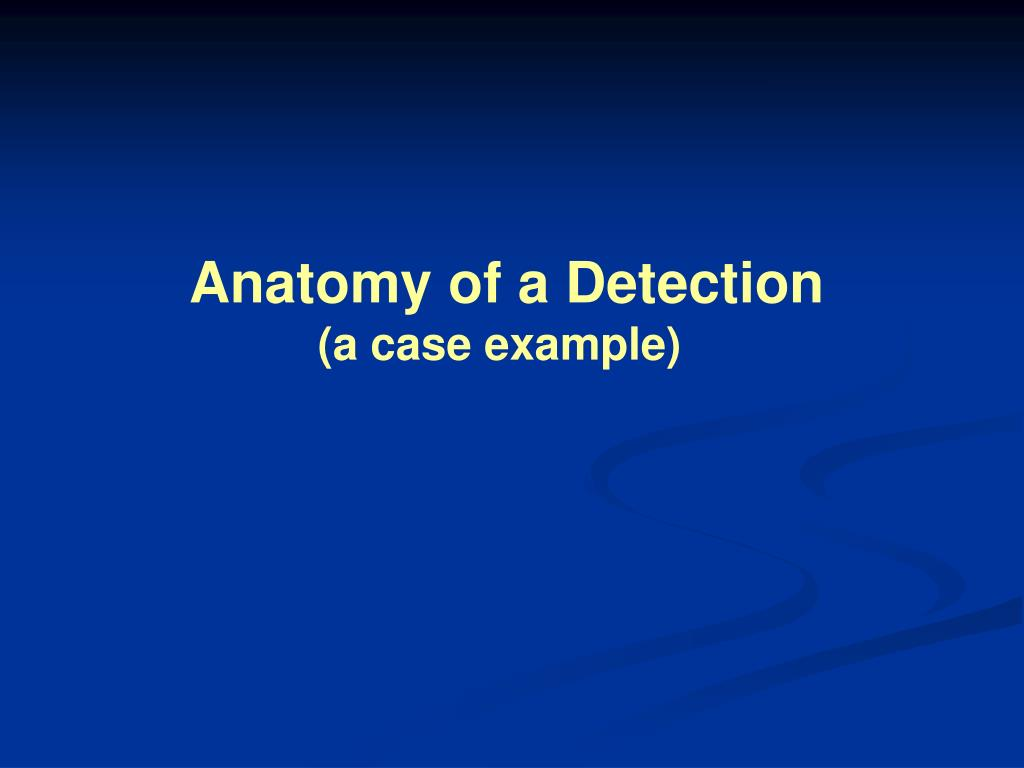 Anatomy of a Detection