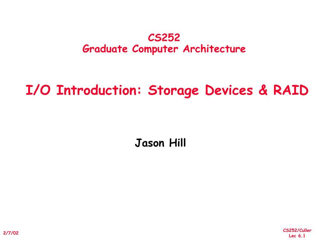 cs252 graduate computer architecture i o introduction storage devices raid l.