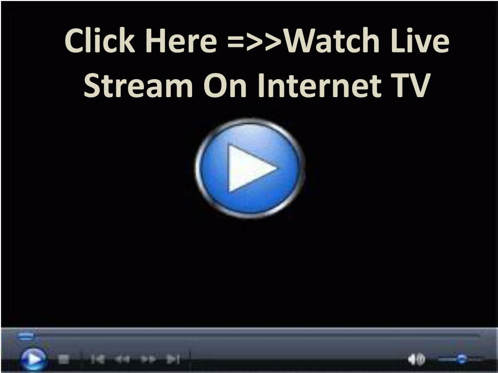 Click Here =>>Watch Live Stream On Internet TV