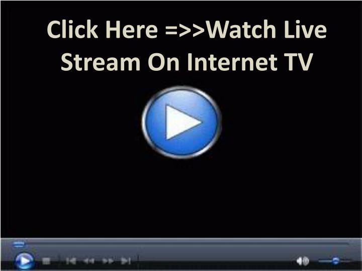 Click here watch live stream on internet tv