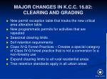 major changes in k c c 16 82 clearing and grading