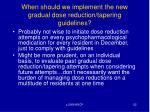when should we implement the new gradual dose reduction tapering guidelines