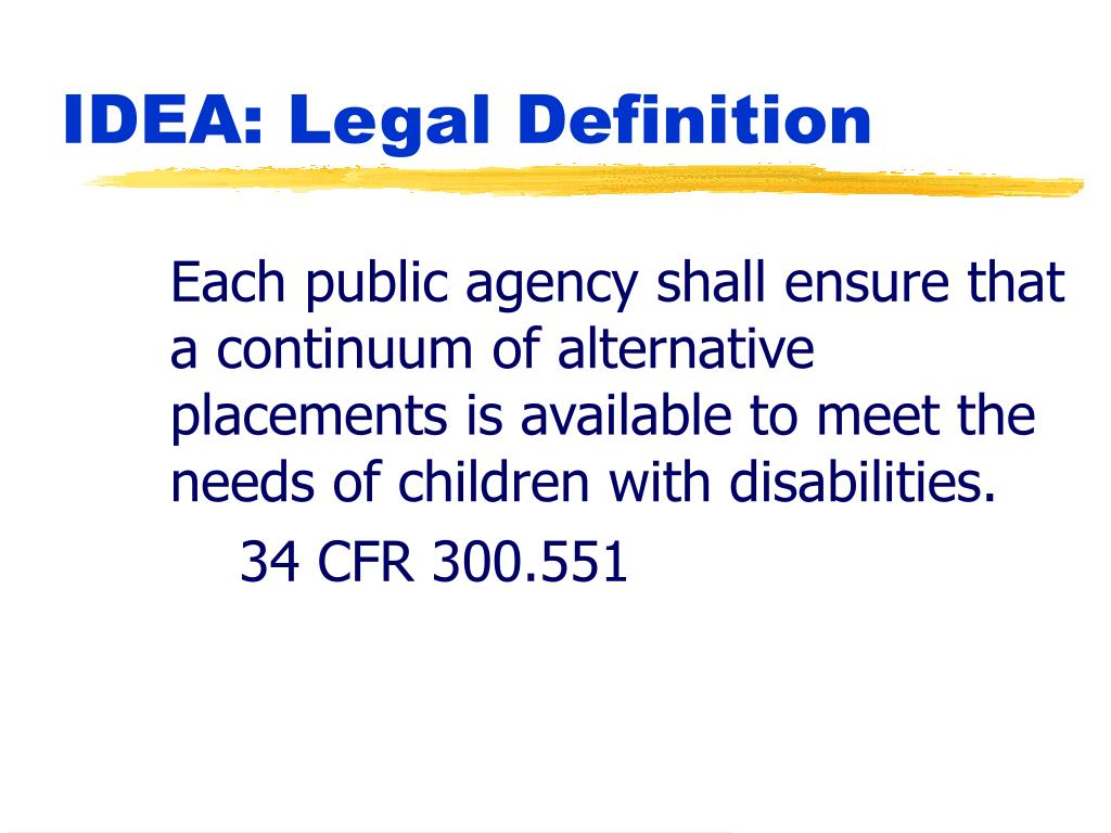 Each public agency shall ensure that a continuum of alternative placements is available to meet the needs of children with disabilities.