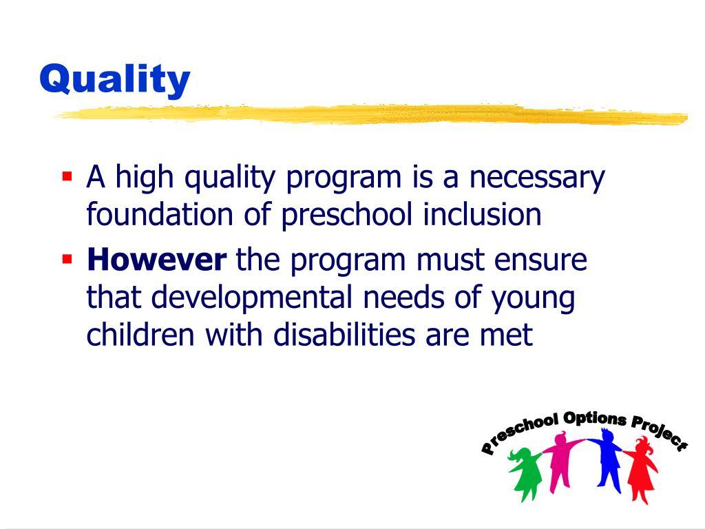A high quality program is a necessary foundation of preschool inclusion