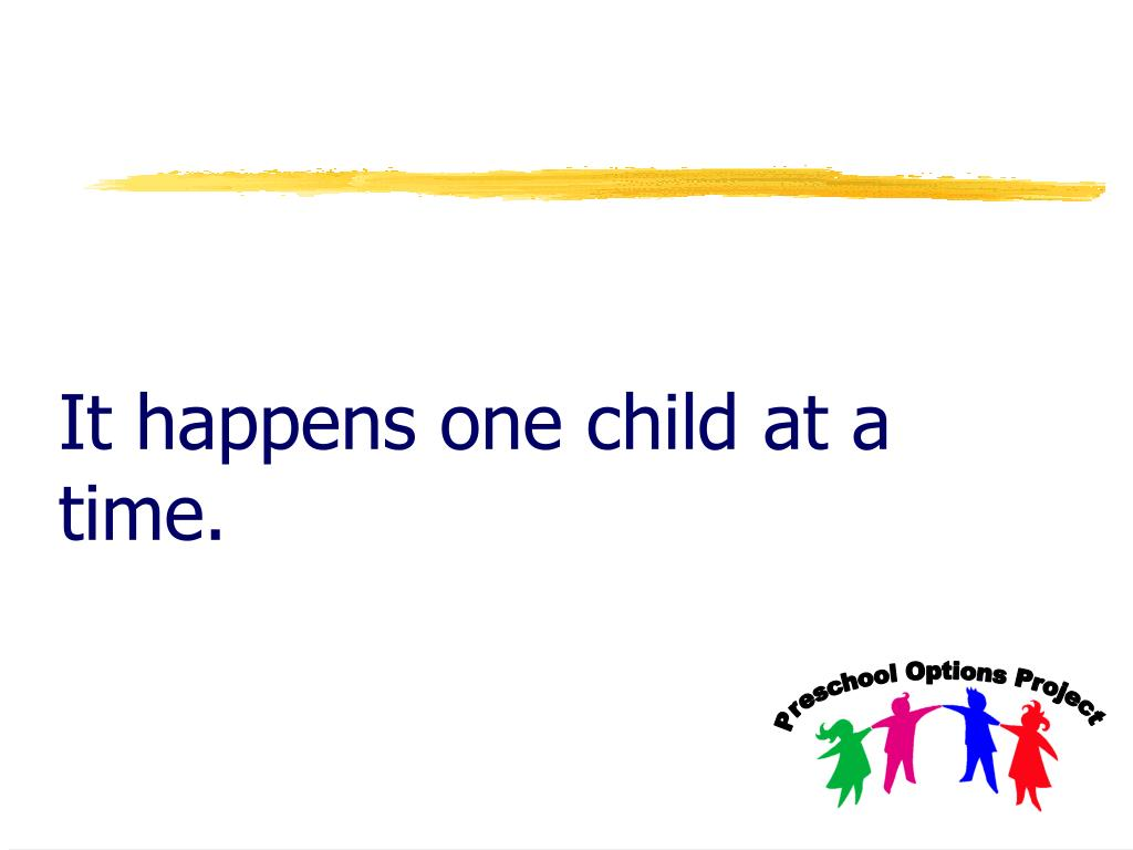 It happens one child at a time.