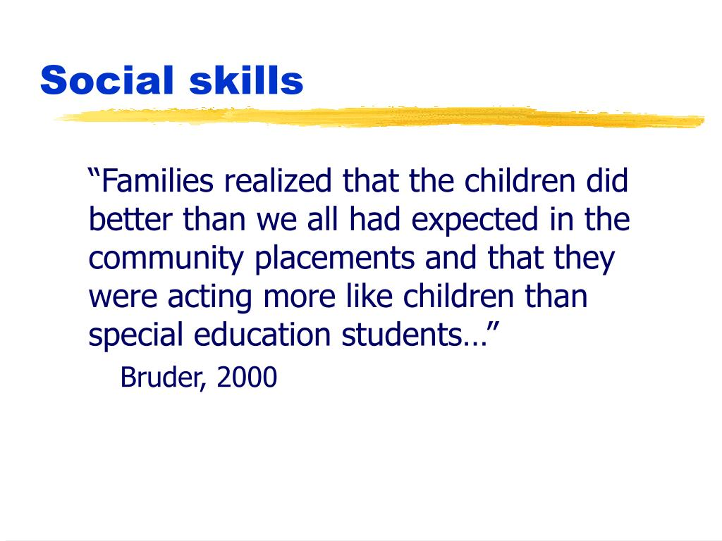 """""""Families realized that the children did better than we all had expected in the community placements and that they were acting more like children than special education students…"""""""
