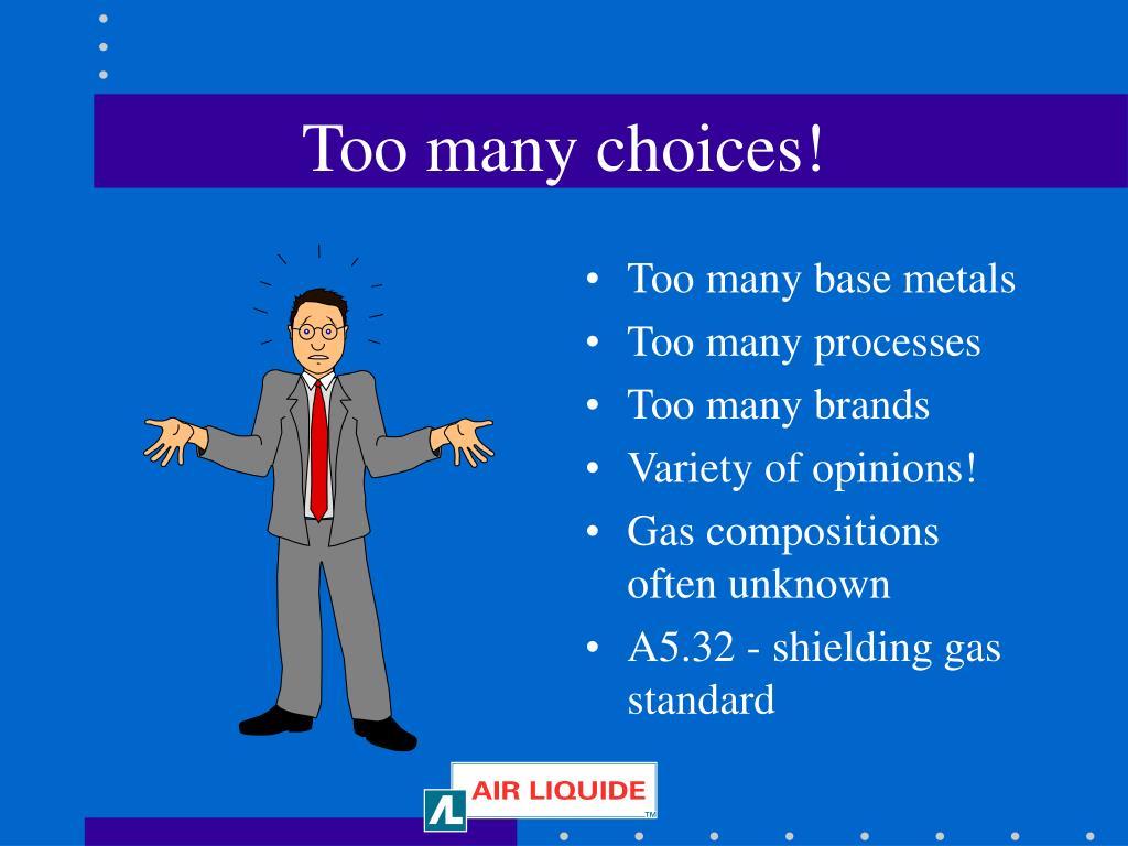 Too many choices!