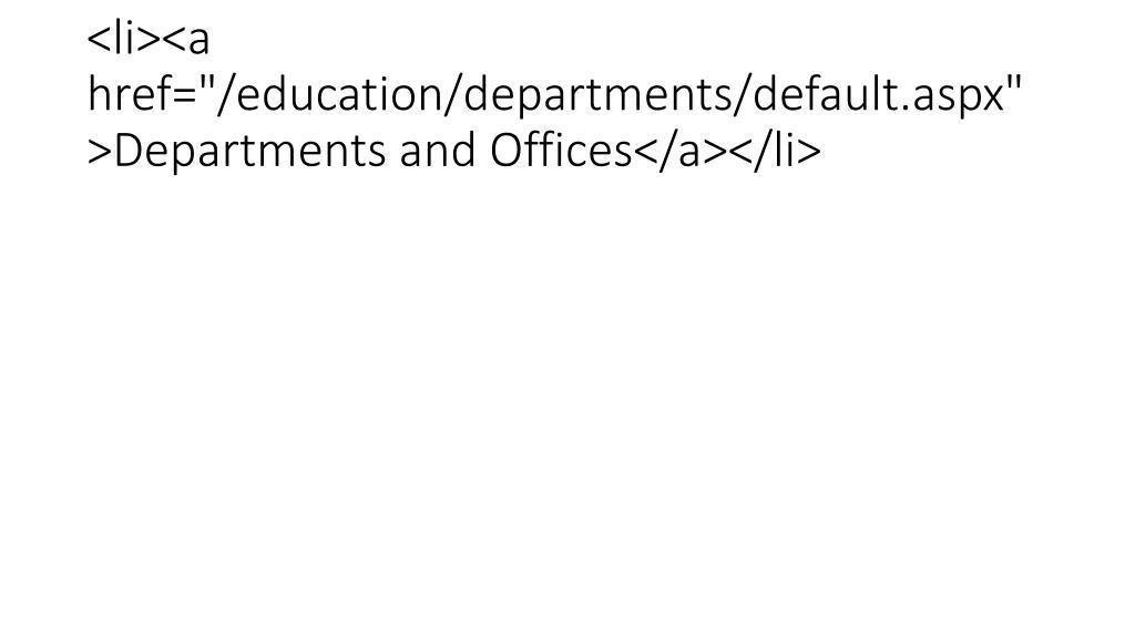 "<li><a href=""/education/departments/default.aspx"">Departments and Offices</a></li>"