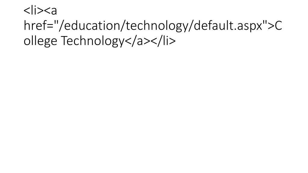 "<li><a href=""/education/technology/default.aspx"">College Technology</a></li>"