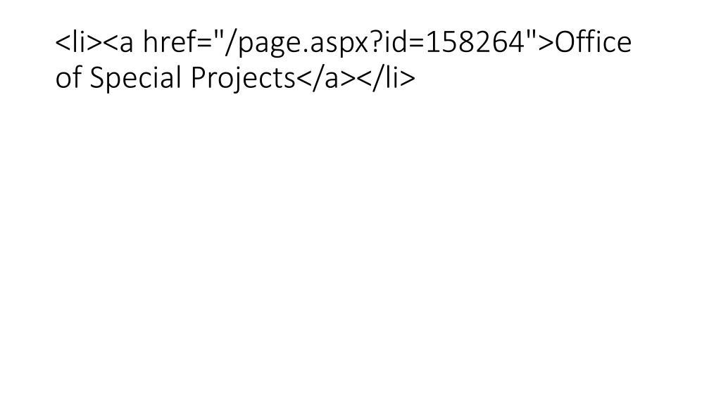 """<li><a href=""""/page.aspx?id=158264"""">Office of Special Projects</a></li>"""
