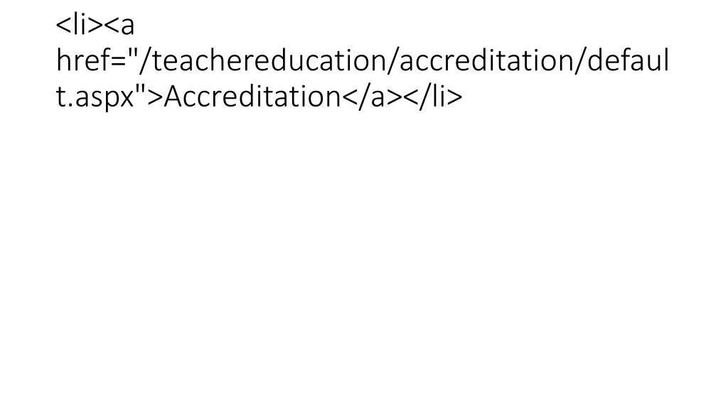 "<li><a href=""/teachereducation/accreditation/default.aspx"">Accreditation</a></li>"