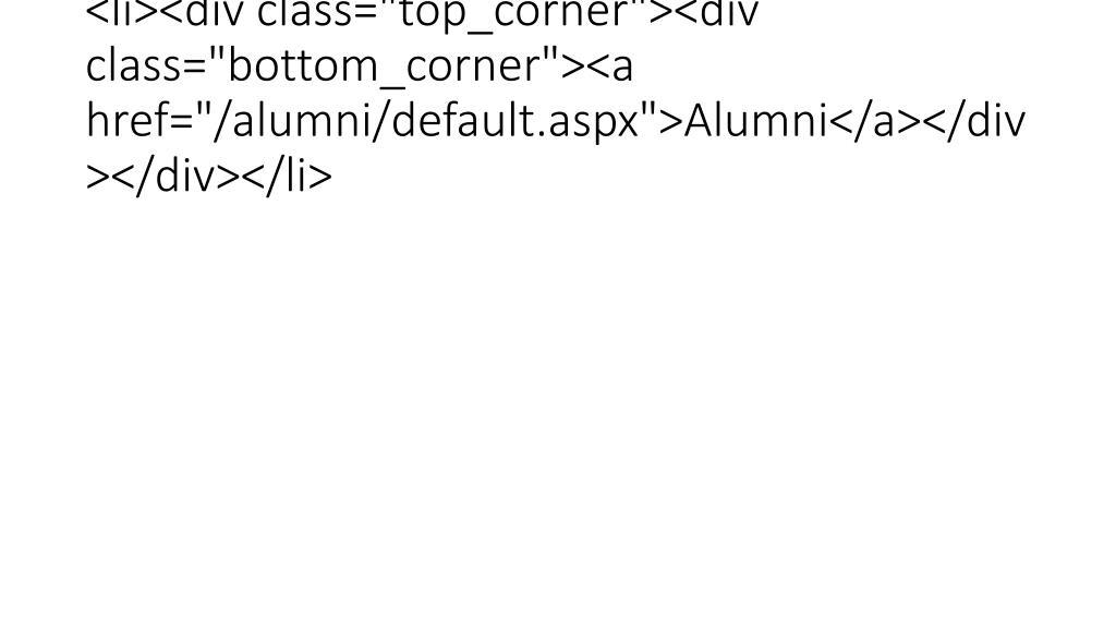 "<li><div class=""top_corner""><div class=""bottom_corner""><a href=""/alumni/default.aspx"">Alumni</a></div></div></li>"