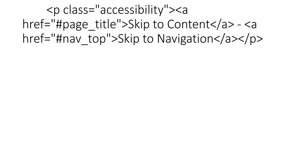 """<p class=""""accessibility""""><a href=""""#page_title"""">Skip to Content</a> - <a href=""""#nav_top"""">Skip to Navigation</a></p>"""