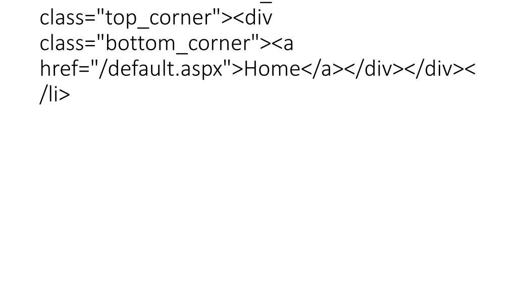 """<ul><li class=""""current_section""""><div class=""""top_corner""""><div class=""""bottom_corner""""><a href=""""/default.aspx"""">Home</a></div></div></li>"""