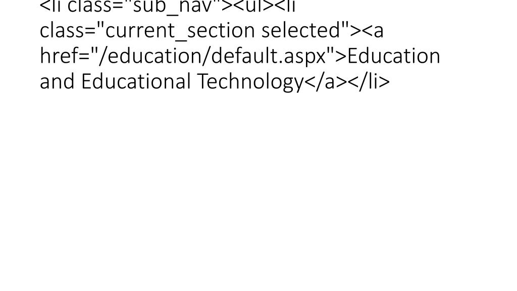 "<li class=""sub_nav""><ul><li class=""current_section selected""><a href=""/education/default.aspx"">Education and Educational Technology</a></li>"