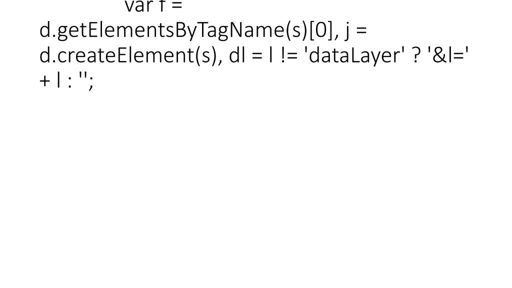 var f = d.getElementsByTagName(s)[0], j = d.createElement(s), dl = l != 'dataLayer' ? '&l=' + l : '';