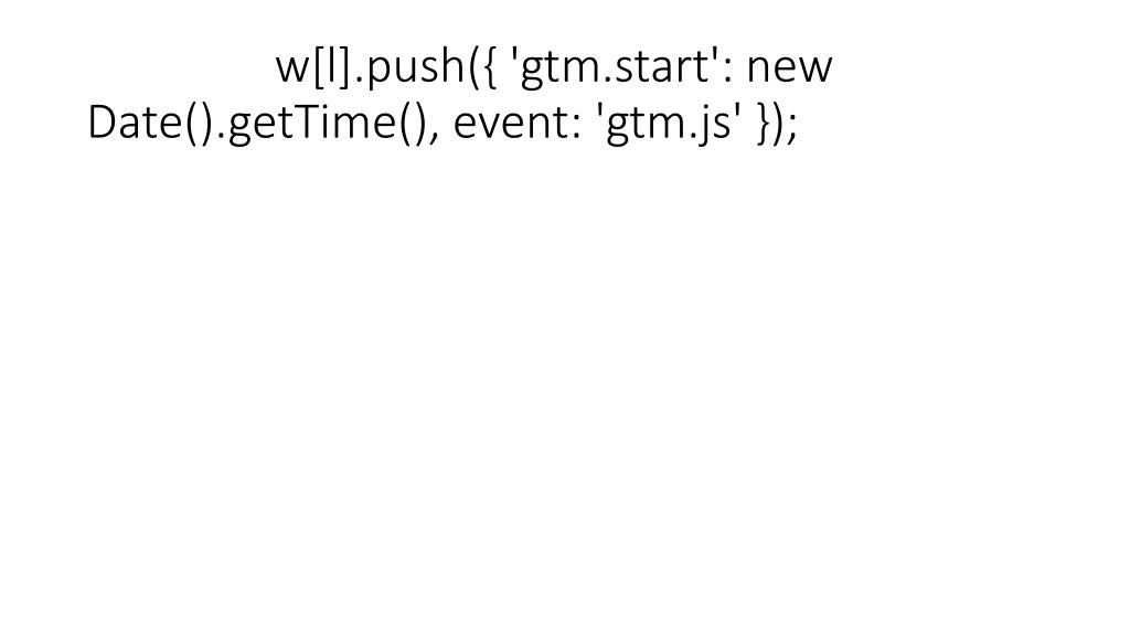 w[l].push({ 'gtm.start': new Date().getTime(), event: 'gtm.js' });